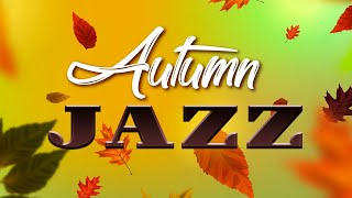 Autumn JAZZ - Sunny and Relaxing JAZZ for Awesome Day