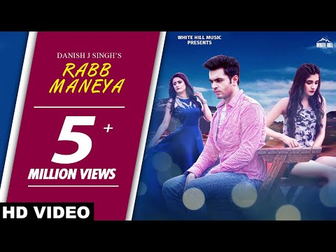 Rabb Maneya (Full Video) Danish J Singh ft. Raashi Sood, Kanika Mann | Latest Punjabi Songs 2018