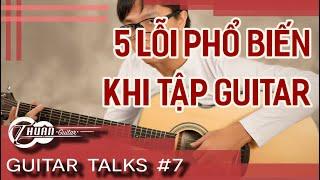Guitar Talks #7 | 5 LỖI PHỔ BIẾN MÀ NGƯỜI CHƠI GUITAR HAY MẮC PHẢI | Thuận Guitar