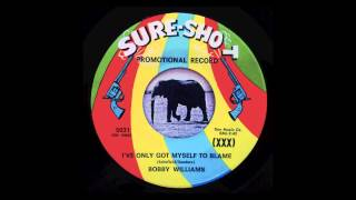 Bobby Williams - I've Only Got Myself To Blame
