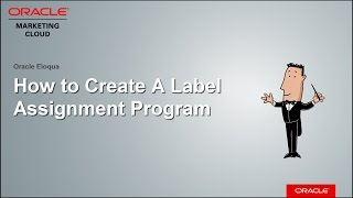 Oracle Eloqua - Creating a Label Assignment Program