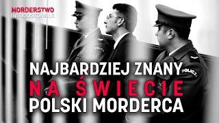Najbardziej znany na świecie polski morderca | MORDERSTWO (NIE)DOSKONAŁE #20