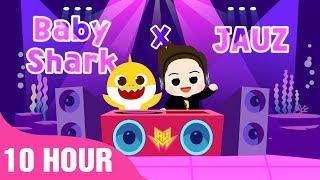 Baby Shark X Jauz   Baby Shark EDM | 10 Hours Baby Shark EDM   Songs For Children