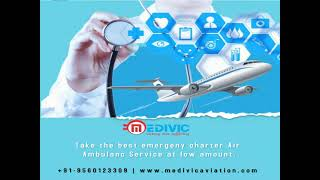 Utilize First-Class Emergency Air Ambulance Services in Patna by Medivic