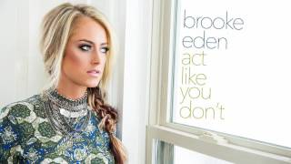 Brooke Eden - Act Like You Don't (Official Audio)