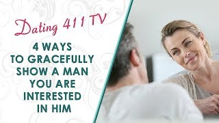 4 Ways To Gracefully Show A Man You Are Interested In Him