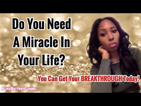 Do You Need A Miracle In Your Life? | You Can Get Your BREAKTHROUGH Today!