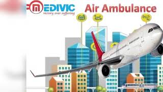 Air Ambulance in Dibrugarh | Air Ambulance in Bagdogra by Medivic Aviation