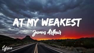 At My Weakest   James Arthur [Lyrics]