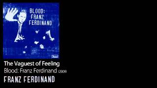 The Vaguest of Feeling - Blood: Franz Ferdinand [2009] - Franz Ferdinand