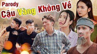 Cậu Vàng Không Về | Cô Thắm Không Về Parody | Chung Tũnn, Khánh Dandy, Đặng Nam - Nhạc Chế Huhi TV