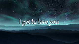 I Get To Love You By Ruelle    LYRIC VIDEO