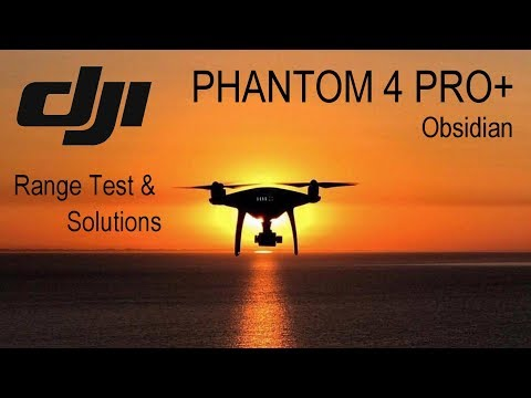 Phantom 4 Pro plus Obsidian range test