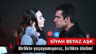 Birlikte yaşayamıyoruz, birlikte ölelim! - Siyah Beyaz Aşk 24. Bölüm