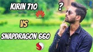 Huawei Kirin 710 Vs Qualcomm Snapdragon 660 - Which is Better??