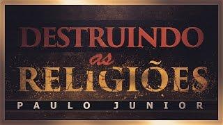 Destruindo as Religiões - Paulo Junior