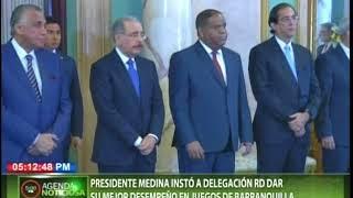 Presidente Medina instó a delegación RD dar su mejor desempeño en juegos de Barranquilla