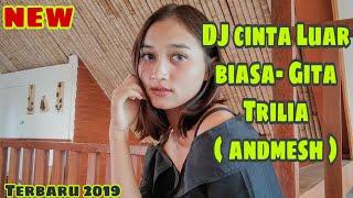 DJ CINTA Luar Biasa ( andmesh) voc GITA Trilia   DJ REMIX Terbaru 2019