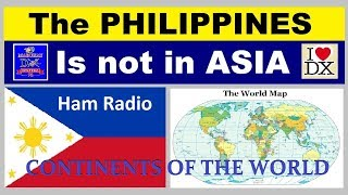 Ham Radio : The PHILIPPINES is not in ASIA | Continents of the World