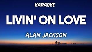 Alan Jackson – Livin' On Love Karaoke