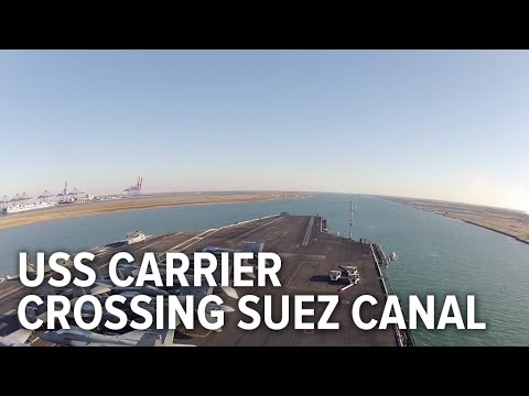 Cool Video Of A US Aircraft Carrier Crossing The New Suez Canal For The First Time