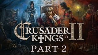 Crusader Kings 2 - Part 2 - Trouble and Strife