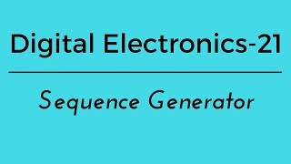 Lec.- 21 digital electronics sequence generator
