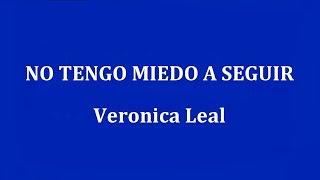 NO TENGO MIEDO A SEGUIR  - Veronica Leal