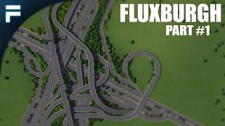 """Cities Skylines - Fluxburgh [PART 1] """"5-Way Interchange"""""""