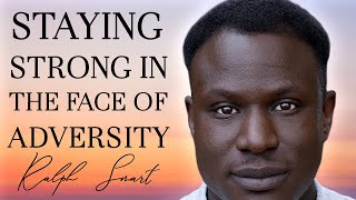 How to Stay Strong In The Face Of Adversity | A Special Message From Ralph Smart