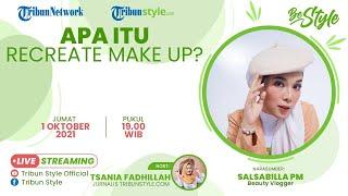 BE STYLE: Apa Itu Recreate Make Up?