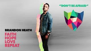 Brandon Heath - Don't Be Afraid (Official Audio)
