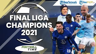 FOOTBALL TIME: Final Liga Champions 2021, Manchester City vs Chelsea, Kembalinya Kejayaan Inggris
