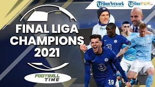 FOOTBALL TIME: Final Liga Champions 2021, Manchester City vs Chelsea, Kembalinya Kejayaan Inggris