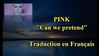 """PINK """"Can We Pretend"""" [Traduction En Français]"""