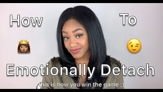 5 Guaranteed Ways to Emotionally Detach! (Highly Requested)