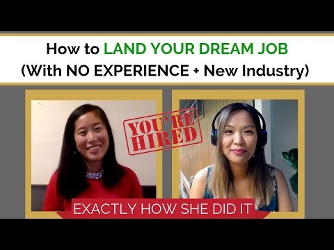 How to Land Your Dream Job (With NO Experience + New Industry)