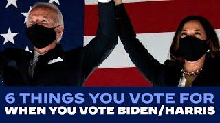 6 Things You Vote for when You Vote Biden - Harris | Joe Biden For President 2020