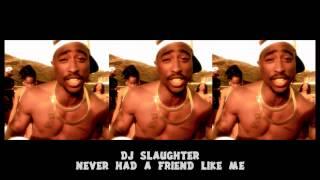 2Pac - Friend Like Me (DJ Slaughter)