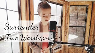 Surrender (True Worshiper) - Hannah England (Original Song)