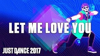 Download Video Just Dance 2017: Let Me Love You - DJ Snake Ft. Justin Bieber