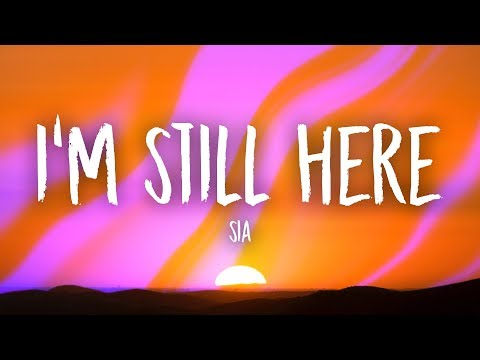 Sia - I'm Still Here (Lyrics)