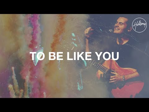 Download To Be Like You Hillsong Worship MP3 and Video MP4