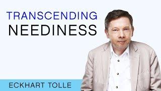 Transcending Neediness – Eckhart Tolle