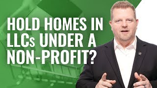 Holding Homes In LLC Under 501 c 3 Nonprofits (SHOULD YOU?)