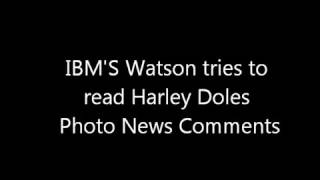 IBM'S Watson Tries to Read Harley Doles Photo News Comments