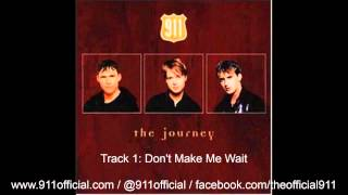 911 - The Journey Album - 01/12: Don't Make Me Wait [Audio] (1997)