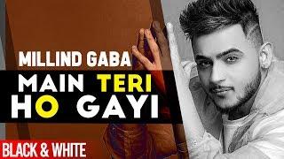 Main Teri Ho Gayi (Official B&W) |Millind Gaba | Latest Punjabi Songs 2019