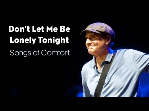 Don't Let Me Be Lonely Tonight – Songs of Comfort