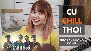 Cứ Chill Thôi (Chillies ft Suni Hạ Linh & Rhymastic) | STUDIO COVER | NGÔ LAN HƯƠNG